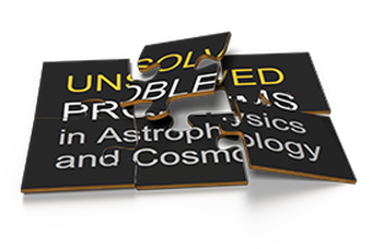 UNSOLVED PROBLEMS in Astrophysics and Cosmology — Scientific Rationale